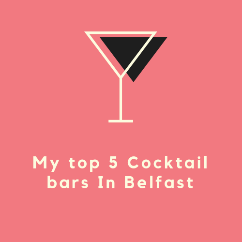 My Top 5 Cocktail bars in Belfast
